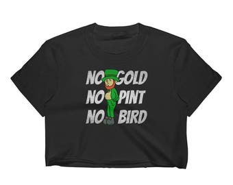 Crop Top No Gold Pint or Bird Funny St Patricks Day Sad Leprechaun for Single