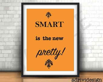 Smart is the new pretty,  Inspirational quote, Wall art, Up lifting, Good feeling, Girls quotes, Room decor, Gifts, Birthdays