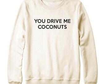 You Drive Me Coconuts Shirt Women Funny Tee Shirt Tumblr Clothing Instagram Graphic Shirt Oversized Jumper Sweatshirt Women Sweatshirt Men