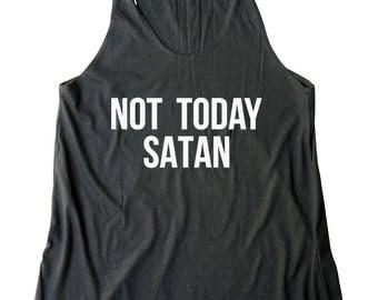 Not Today Satan Shirt Quote Women Hipster Funny Shirt Tumblr Graphic Women Fashion Design Women Shirt Racerback Women Tank Top Teen Shirt