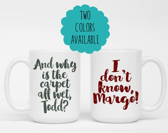 National Lampoon's Christmas Vacation - Griswolds - And why is the carpet all wet, Todd? I don't know, Margo - Coffee Mug