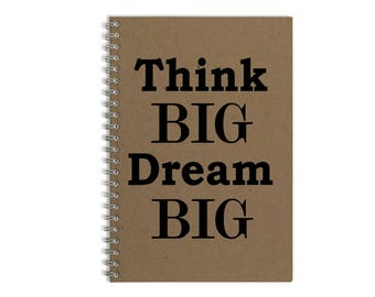 """Think Big Dream Big, Writing Journal, Spiral Notebook, Great for writing down thoughts and ideas - 8.5"""" x 5.5"""""""