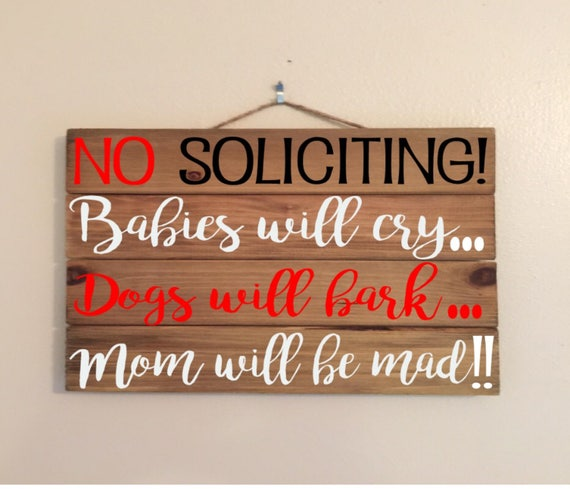 11x17 No Soliciting Babies Will Cry Dogs Will Bark Mom Will Be Mad Custom Wood Sign