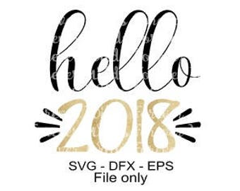 2018 SVG file, Hello 2018 SVG - New Years svg -  NYE cut file - New Years Iron on file - 2018 dfx - eps file