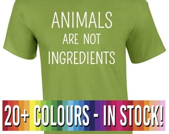 Animals Are not Ingredients T Shirt | Vegetarian Vegan Animal Lover | Free Delivery to UK Customers | Various Colours Available