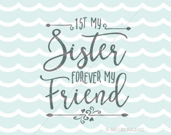 Sister SVG File. Cricut Explore & more. First My Sister Forever My Friend Aunt Mother Love Family SVG