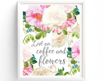 Printable Quotes Live On Coffee And Flowers