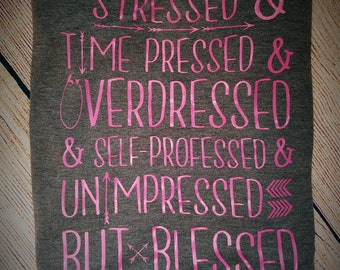 Stressed Time Pressed Overdressed Sefl-Professed Unimpressed But Blessed Religious Shirt - Christian Shirt - Church Shirt - Blessed Shirt