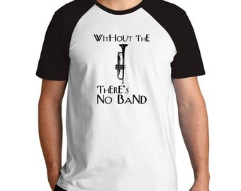 Without the Trumpet there's no band Raglan T-Shirt