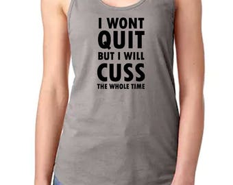 Funny Workout Shirt - Funny Workout Tank - Funny Womens Tshirt - Funny Tank Top - Womens Funny Tank - Funny Workout Tshirt - I Wont Quit