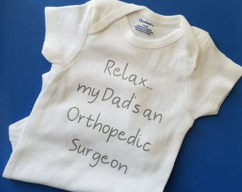 Relax My Dad's An Orthopedic Surgeon, Orthopedic Surgeon Baby, Future Surgeon, Gender Neutral Baby Clothes, Ortho Surgeon Baby Gift, Dr Md
