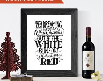 Christmas Printable Wall Art, Hand-Lettering, Wine Gift, Dreaming of a White Christmas, but if the White Runs Out, I'll Drink the Red
