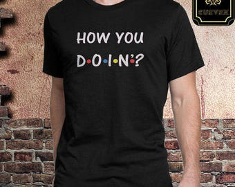 Valentines Gift for Him, Friends Tv Show, Friends Quote, HOW YOU DOIN'?, Friends T-Shirt, Friends, Free Shipping, Gift for Her, Valentines