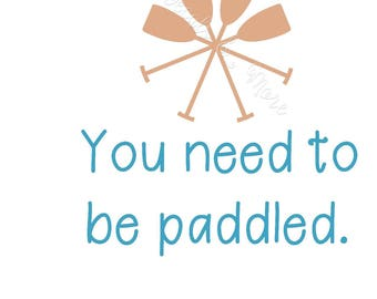 You Need To Be Paddled -  New Decal - Laptop, Vehicle Window, Home Window, and more !