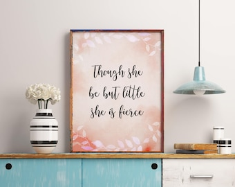 Inspirational quote poster, Though She Be But Little, Quote print, Pink nursery printable wall art decor, Floral print art She is fierce
