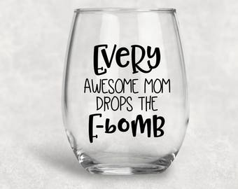 Everyone Awesome Mom Drops the F-Bomb, Awesome Mom, Funny Wine Glass, Custom Gift