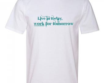 Live in today work for tomorrow Tshirt - Men