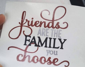 Friends are Family you choose Decal