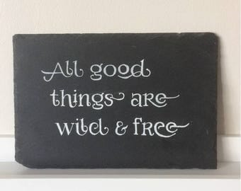 All Good Things Are Wild & Free - Natural Slate Sign
