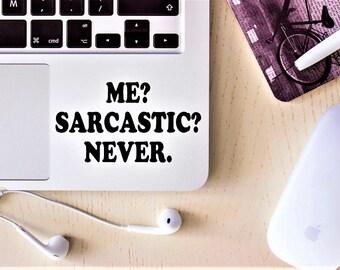 Decal {Me?Sarcastic?Never.}-Laptop Decal/Laptop Sticker/Phone decal/Phone sticker/Car Sticker/Car Decal/Quote decal/Quote sticker