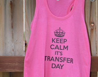 Keep Calm It's Transfer Day Racerback tank top, IVF What will you wear to Transfer Day?