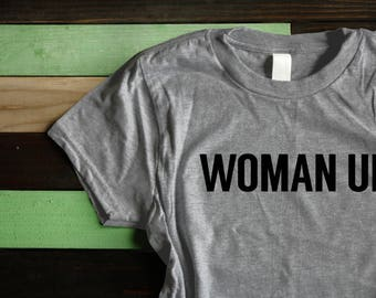 Woman Up T Shirt, Feminism T Shirt, Empowerment T Shirt, Girl Power, Anti Mansplaining, Smash The Patriarchy,Modern Woman T shirt
