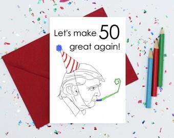 50th birthday card - donald trump birthday card - funny birthday card - Sarcastic card - political card - anti trump card - birthday card 50
