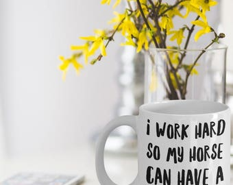 Horse Mugs - Horse Gift - Gift For Horse Owners - Horse Lovers - I Work Hard So My Horse Can Have A Better Life