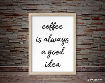 Cafe Decor, Coffee shop decor, Cafe print, Cafe wall art, Coffee shop print, Coffee shop wall art, coffee is always a good idea quote print