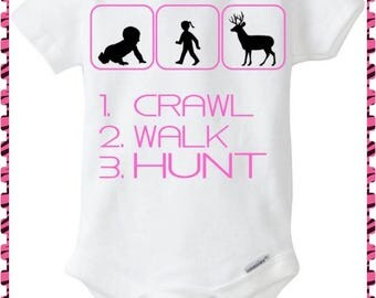 Crawl,  Walk,  Hunt Onesie....Makes a Perfect Shower Gift For A Girl