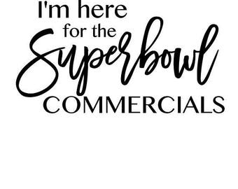 I'm Here For The Superbowl Commercials .svg file for Cricut and Silhouette