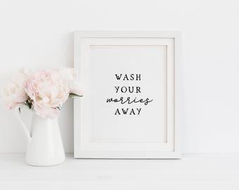 Wash your worries away/ Bathroom wall art/ printable art/ Bathroom wall decor/ Wash hands sign/ Guest bathroom decor/ Bathroom prints/ Art