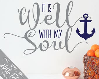 Anchor Svg, Soul Svg, Faith Svg, It Is Well With My Soul Svg, Dxf, Jpg, Svg files for Cricut, Svg files for Silhouette, Vector Art, Clip Art
