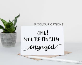 OMG! You're Finally Engaged Card - Engagement Card - Happy Engagement Card - You're Engaged Card - Congratulations on Your Engagement Card
