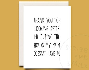 thank you for looking after me during the hours my mum doesn't have to card - thank you teacher card - greeting card