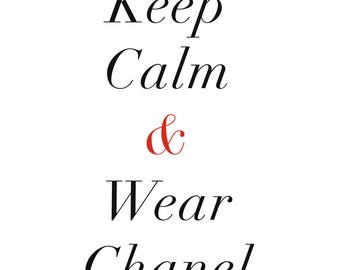 Keep Calm & Wear Chanel // Instant Digital Downloadable Print