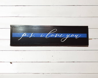 p.s. i love you Police Officer Sign - Thin Blue Sign - Law Enforcement Love Sign - Police Gift - Back the Blue Wood Sign - Police Officer