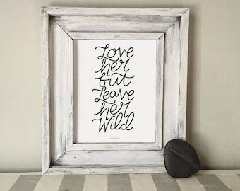 Love Her But Leave Her Wild - Atticus quote 8x10 art print