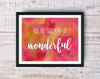 You Are Some Kind of Wonderful Printable Quote