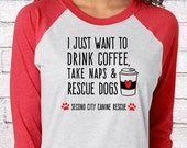 I Just Want to Drink Coffee, Take Naps & Rescue Dogs T-Shirt (5 Shirt Styles)