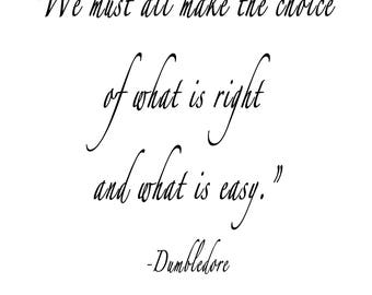 Printable Quote we must all make the choice of what is right and what is easy dumbledorf