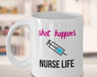 Shot Happens, Nurse Life, Funny Mug for Nurses, Nurse Gift, Funny Nurse Gift