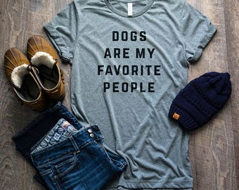 Dogs Are My Favorite People Shirt // Dog Lover Gift // Dog Lover Shirt // Dog Mom // Dog Lover T Shirt // Funny Dog Shirt