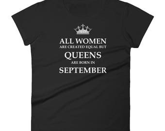 All Women Are Created Equal But QUEENS Are Born In SEPTEMBER Short Sleeve T-Shirt