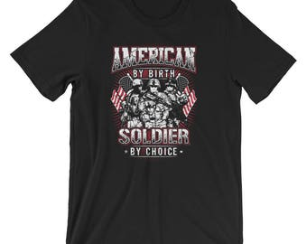 American By Birth Soldier By Choice Shirt Military UNISEX T-Shirt Proud Patriotic Soldier Gift