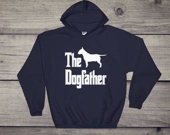 The Dogfather hooded sweatshirt, Bull Terrier, funny bull terrier, funny dog gift hoodie, The Godfather parody, dog lover sweater, dog gift