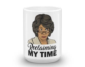Reclaiming My Time Auntie Maxine Waters Mug