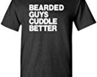 Bearded Guys Cuddle Better Shirt boyfriend shirt for husband gift manly Beard Mustache Humor laugh no pain no gain get some wonderful meme