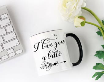 I Love You A Latte Coffee Mug, Cute Coffee Mug, Funny Coffee Mug, Coffee Mug for Mom, Coffee Mug Gift, Coffee Lovers Gifts, Valentine's Gift