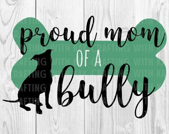 """Pit Bull SVG Cut File: """"Proud Mom of a Bully"""""""